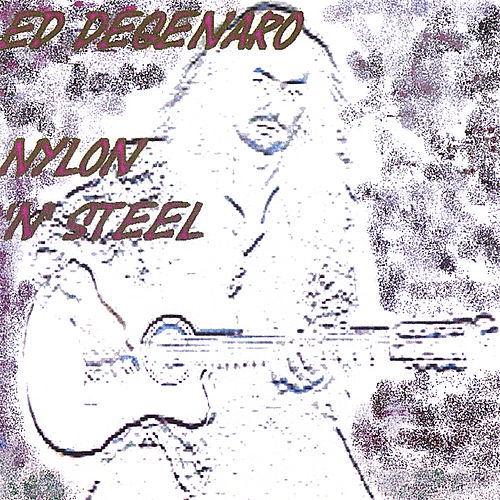 Play & Download Nylon 'N' Steel by Ed DeGenaro | Napster