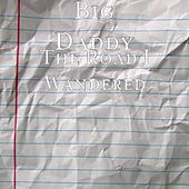 Play & Download The Road I Wandered by Big Daddy | Napster