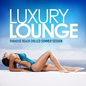 Luxury Lounge (Paradise Beach Chilled Summer Session) by Various Artists