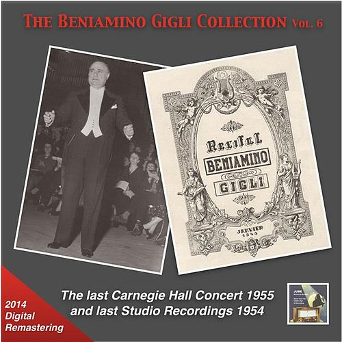 The Beniamino Gigli Collection, Vol. 6: The Last Carnegie Hall Concert & Last Studio Recordings (2014 Digital Remaster) [Live] by Beniamino Gigli