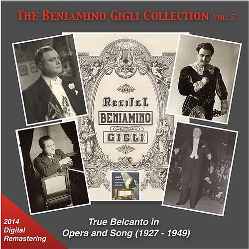 Play & Download The Beniamino Gigli Collection, Vol. 5: True Belcanto in Opera and Songs (Recordings 1927-1949) [2014 Digital Remaster] by Various Artists | Napster