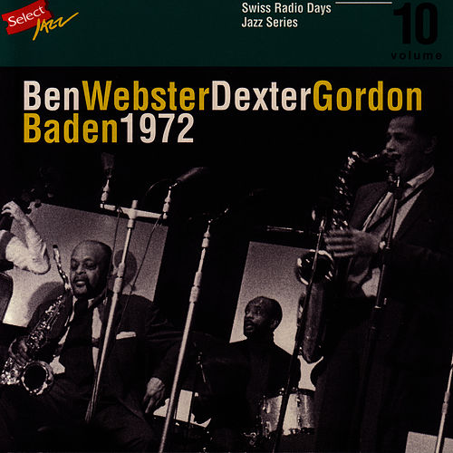 Ben Webster - Dexter Gordon, Baden 1972 / Swiss Radio Days, Jazz Series Vol.10 by Ben Webster