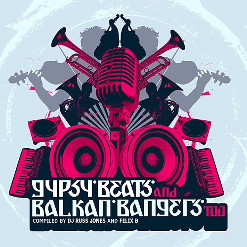 Play & Download Gypsy Beats and Balkan Bangers Two by Various Artists | Napster