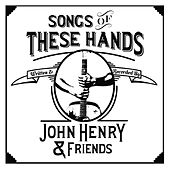 Songs of These Hands by John Henry