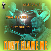 Play & Download Don't Blame Me by Charlie Parker | Napster