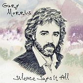 Play & Download Silence Says It All by Gary Morris | Napster