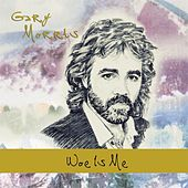 Play & Download Woe Is Me by Gary Morris | Napster
