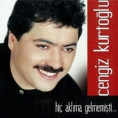 Play & Download Hiç Aklıma Gelmemişti by Cengiz Kurtoğlu | Napster