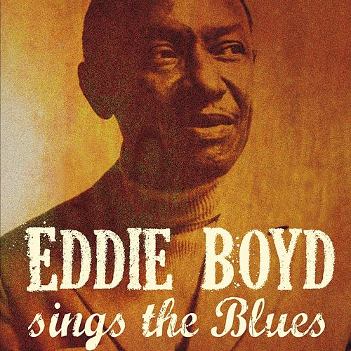 Eddie Boyd Sings the Blues by Eddie Boyd