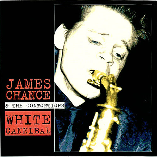 White Cannibal by James Chance And The Contortions