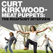 Play & Download Curt Kirkwood - Meat Puppets: The Rhapsody Interview by Meat Puppets | Napster