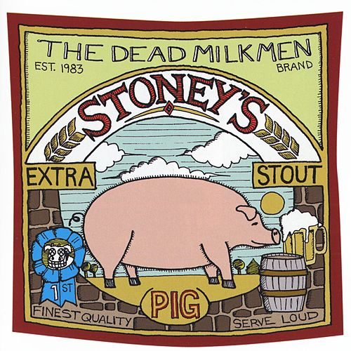 Stoney's Extra Stout (Pig) by The Dead Milkmen