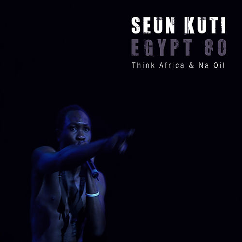 Play & Download Think Africa / Na Oil - Single by Seun Kuti | Napster
