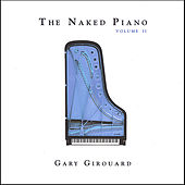 Play & Download The Naked Piano, Vol. II by Gary Girouard | Napster
