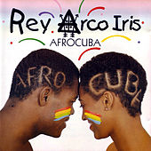 Play & Download Rey Arco Iris by Afrocuba | Napster