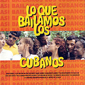Play & Download Lo Que Bailamos Los Cubanos (What we Dance in Cuba) by Various Artists | Napster