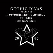 Gothic Divas Presents Switchblade Symphony, Tre Lux & New Skin by Various Artists