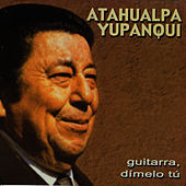 Play & Download Guitarra, Dímelo Tu by Atahualpa Yupanqui | Napster