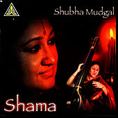 Play & Download Shama by Shubha Mudgal | Napster