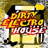Play & Download Dirty Electro House by Various Artists | Napster