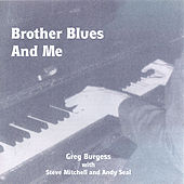 Play & Download Brother Blues and Me by Greg Burgess | Napster