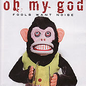 Play & Download Fools Want Noise by Oh My God | Napster