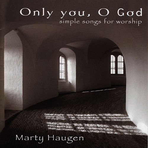 Play & Download Only You, O God: Simple Songs for Worship by Marty Haugen | Napster