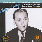 Bing Crosby & Some Jazz Friends by Bing Crosby