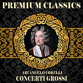 Play & Download Arcangelo Corelli: Premium Classics. Concerti Grossi by Orquesta Sinfónica Checa | Napster