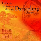 Let's Take the Train to Where the Darjeeling Grows by Jeffrey Gold