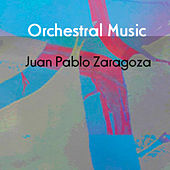 Play & Download Juan Pablo Zaragoza: Orchestral  Music by Juan Pablo Zaragoza | Napster