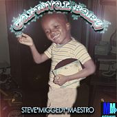 Carnival Baby - EP by Steve 'Miggedy' Maestro