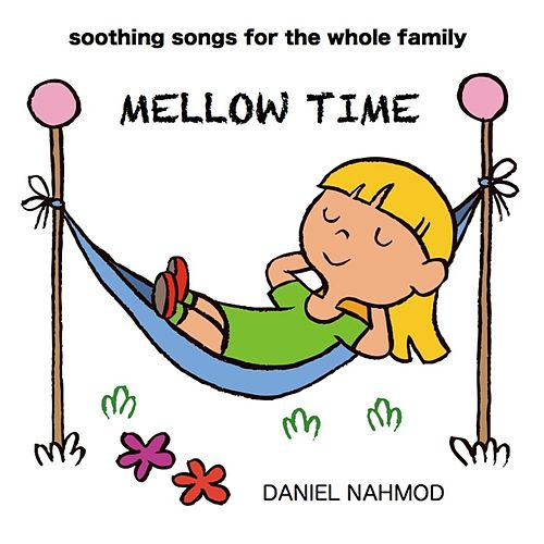 Mellow Time: Soothing Songs for the Whole Family by Daniel Nahmod