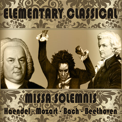 Play & Download Ludwing Van Beethoven: Elementary Classical: Missa Solemnis by Various Artists | Napster