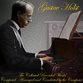 Play & Download The Collected Recorded Works by Gustav Holst | Napster