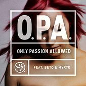 Play & Download O.P.A. - (Only Passion Allowed) [feat. Beto & Myrto] by ZUMBA | Napster