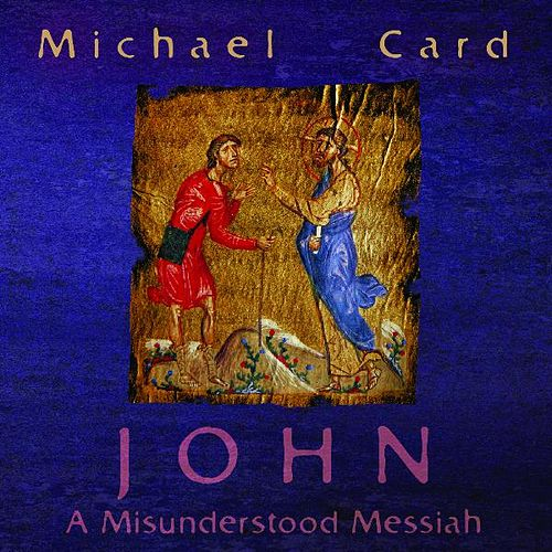 Play & Download John: The Misunderstood Messiah by Michael Card | Napster
