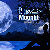 Play & Download Blue and Moonlit by Dogman Joe | Napster