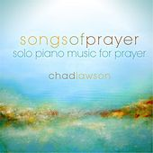 Songs of Prayer - Solo Piano Music for Prayer by Chad Lawson