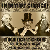 Play & Download Elementary Classical: Magnificent Choirs by Various Artists | Napster