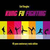 Kung Fu Fighting (40th Anniversary Remix Edition) by Carl Douglas