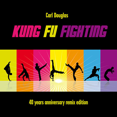 Play & Download Kung Fu Fighting (40th Anniversary Remix Edition) by Carl Douglas | Napster