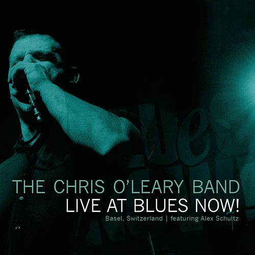 Play & Download Live At Blues Now! by The Chris O'Leary Band | Napster