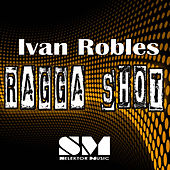 Play & Download Ragga Shot by Ivan Robles | Napster