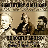 Elementary Classical: Concerto Grosso by Various Artists