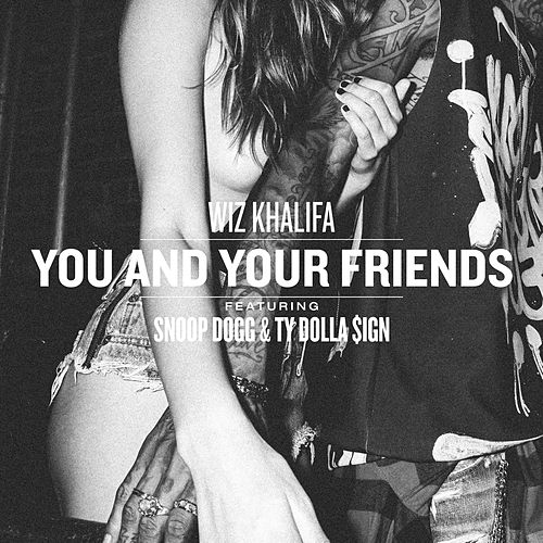 Play & Download You And Your Friends (feat. Snoop Dogg & Ty Dolla $ign) by Wiz Khalifa | Napster
