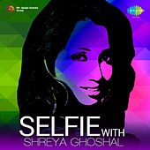 Selfie with Shreya Ghoshal by Various Artists