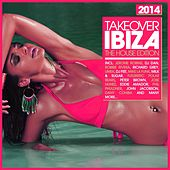 Takeover Ibiza 2014 - The House Edition by Various Artists