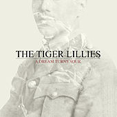 Play & Download A Dream Turns Sour by The Tiger Lillies | Napster