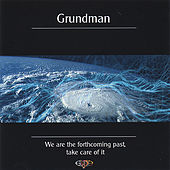 We Are The Forthcoming Past, Take Care Of It (Non Profit Music Charity) by Grundman